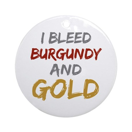 I Bleed Burgundy and gold Ornament (Round)