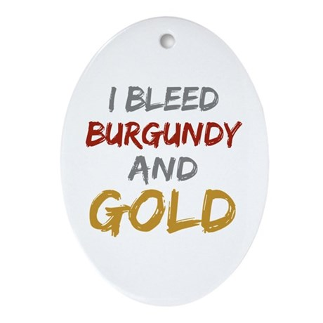 I Bleed Burgundy and gold Oval Ornament