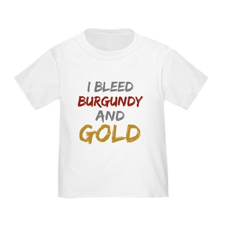 I Bleed Burgundy and gold Toddler T-Shirt