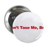 Don't Tase Me Bro Button