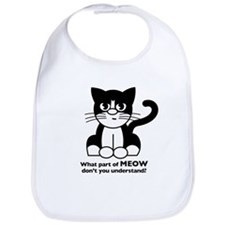 """""""What part of MEOW don't you understand?"""" Bib"""