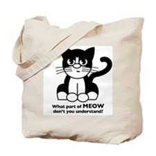 """What part of MEOW don't you understand?"" Tote Bag"