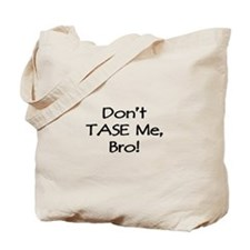Don't TASE Me, Bro! Tote Bag