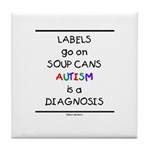Autism ~ Labels go on soup cans Tile Coaster