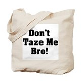 Don't Taze Me Bro! Tote Bag