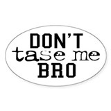 Don't Tase Me Bro Oval Decal