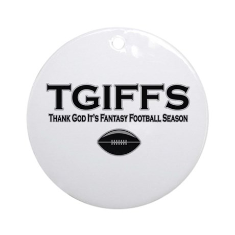 TGIFFS Fantasy Football Seaso Ornament (Round)