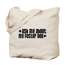 Ask Me About My Foster Dog Tote Bag