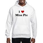 I Love Miss Pie Hooded Sweatshirt