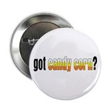 Got Candy Corn? Button