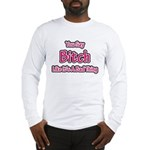 You Say Bitch Like It's A Bad Long Sleeve T-Shirt