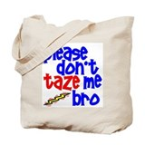 Please Don't Taze Me Bro Tote Bag