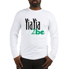 YiaYia to Be Long Sleeve T-Shirt
