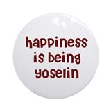 happiness is being Yoselin Ornament (Round)