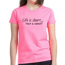 Life is short... have a cannoli! Tee