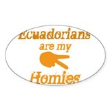 Ecuadorians are my homies Oval Decal
