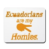 Ecuadorians are my homies Mousepad