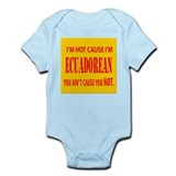 I'm hot cause Ecuadorian Infant Bodysuit
