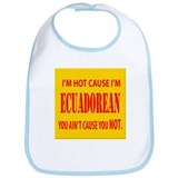 I'm hot cause Ecuadorian Bib