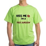 Kiss Me I'm a TREE SURGEON T-Shirt