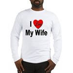 I Love My Wife (Front) Long Sleeve T-Shirt