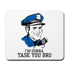 I'm gonna tase you bro Mousepad