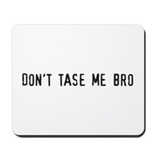 Dont tase me bro Mousepad