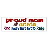 Proud Mom (Autistic &amp; NonAutistic) Bumper Stickers