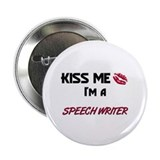 Kiss Me I'm a SPEECH WRITER Button