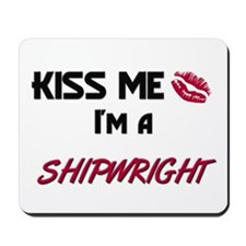 Kiss Me I'm a SHIPWRIGHT Mousepad
