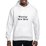Warning: New Mom Hooded Sweatshirt