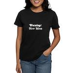 Warning: New Mom Women's Dark T-Shirt