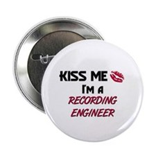Kiss Me I'm a RECORDING ENGINEER Button