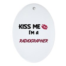 Kiss Me I'm a RADIOGRAPHER Oval Ornament