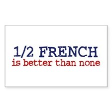 Half French is better than none Sticker (Rectangul