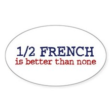 Half French is better than none Oval Decal