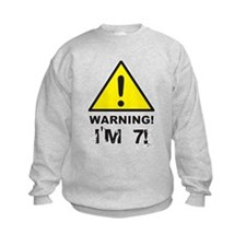 Warning I'm 7 Sweatshirt