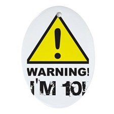 Warning I'm 10 Oval Ornament