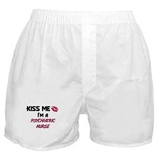Kiss Me I'm a PSYCHIATRIC NURSE Boxer Shorts