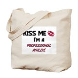 Kiss Me I'm a PROFESSIONAL ATHLETE Tote Bag