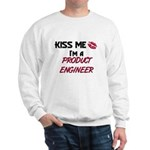 Kiss Me I'm a PRODUCT ENGINEER Sweatshirt