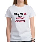 Kiss Me I'm a PRODUCT ENGINEER Women's T-Shirt