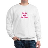 You are what you think! Sweatshirt