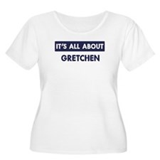All about GRETCHEN T-Shirt