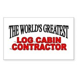 """The World's Greatest Log Cabin Contractor"" Sticke"