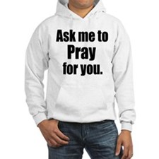 Ask Me to Pray for You Hoodie