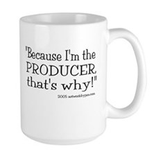Because I'm the producer!  Mug