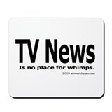 TV News is no place for whimps Mousepad