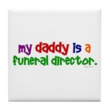 My Daddy Is A Funeral Director (PRIMARY) Tile Coas