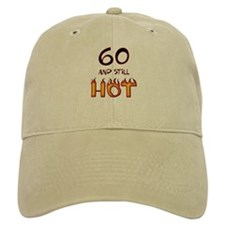 60 & still hot birthday Baseball Cap